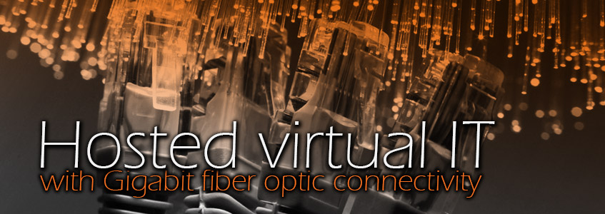Hosted virtual IT with Gigabit fiber optic connectivity
